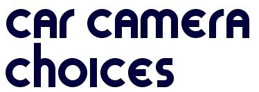 Car Camera Choices